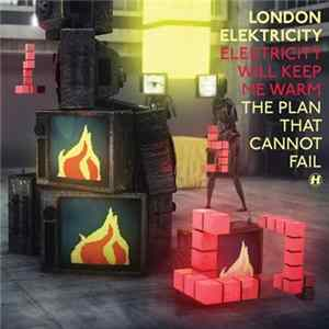 London Elektricity - Elektricity Will Keep Me Warm / The Plan That Cannot Fail Scaricare Gratis